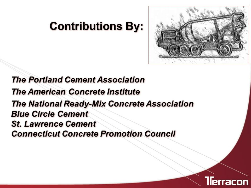Contributions By: The Portland Cement Association The American Concrete Institute The National Ready-Mix Concrete Association Blue Circle Cement St.