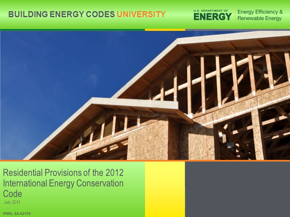 BUILDING ENERGY CODES UNIVERSITYwww.energycodes.gov/becu BUILDING ENERGY CODES UNIVERSITY Residential Provisions of the 2012 International Energy Cons
