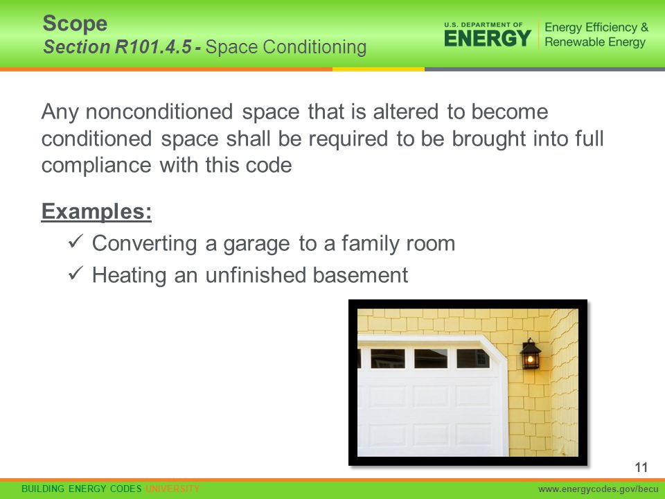 BUILDING ENERGY CODES UNIVERSITYwww.energycodes.gov/becu Any nonconditioned space that is altered to become conditioned space shall be required to be