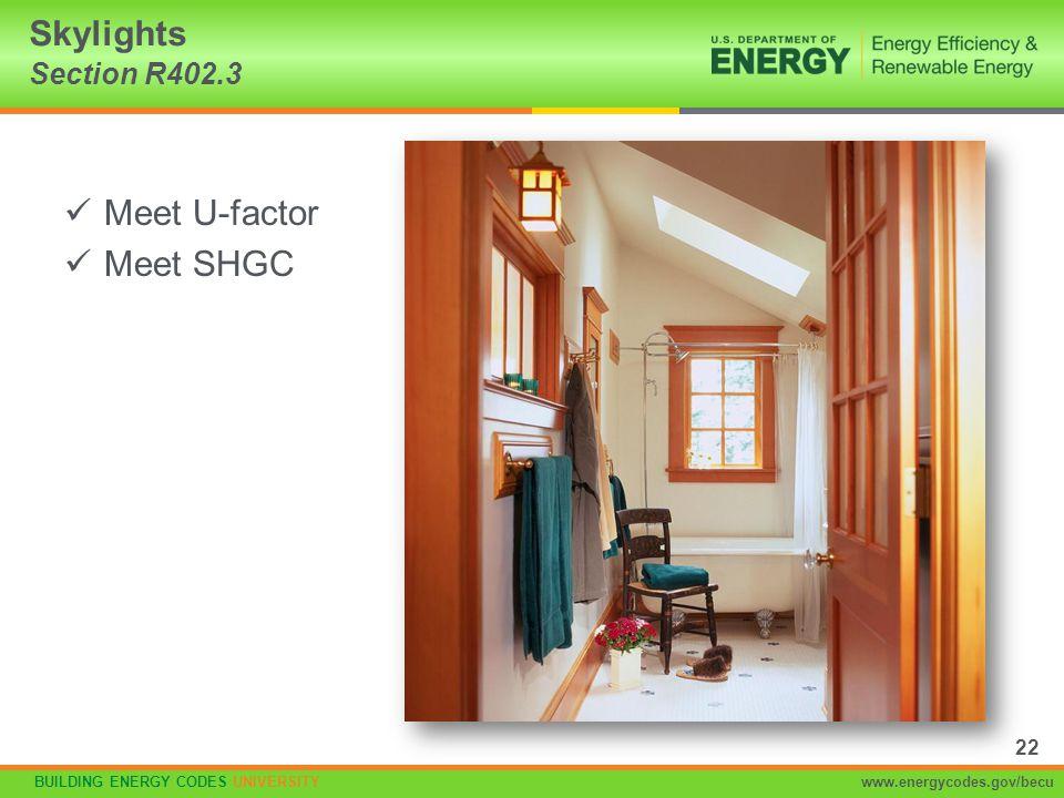BUILDING ENERGY CODES UNIVERSITYwww.energycodes.gov/becu Meet U-factor Meet SHGC Skylights Section R402.3 22