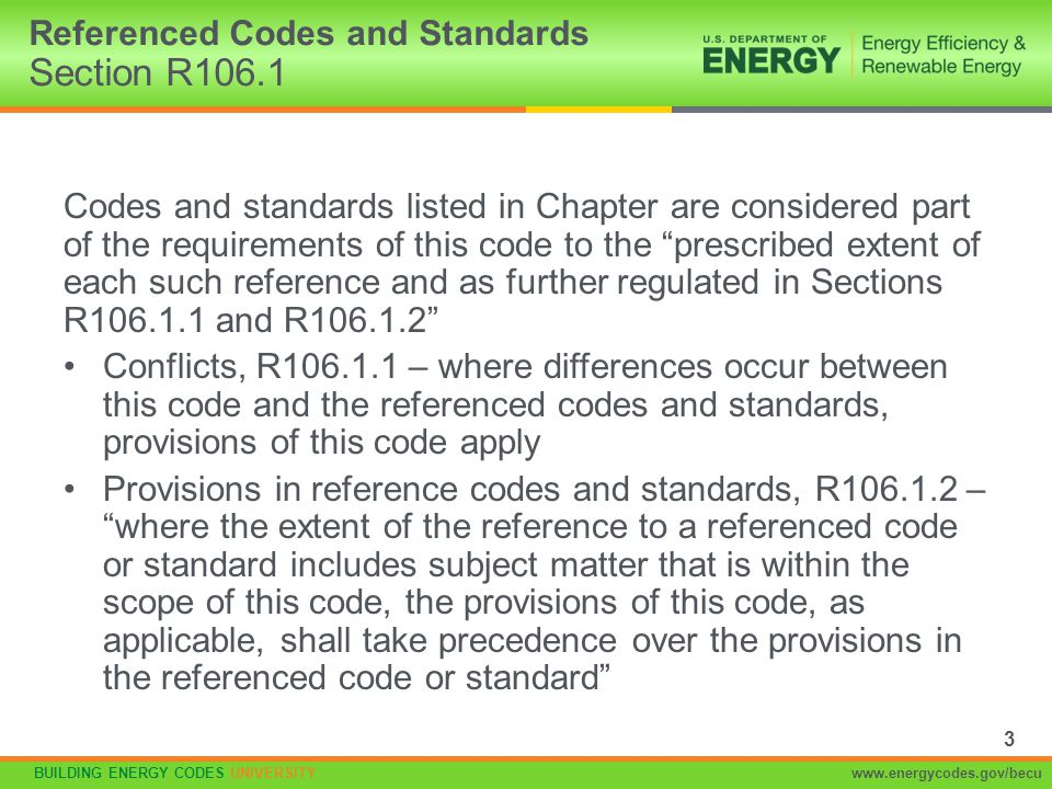 BUILDING ENERGY CODES UNIVERSITYwww.energycodes.gov/becu IECC addresses only energy IRC addresses all topics (structural, plumbing, etc.) Allows builder to carry only one code book Chapter 11 covers energy efficiency In 2012, consolidated with IRC energy chapter (actually a change to the IRC, not the IECC) IECC addresses both residential and commercial; IRC addresses subset of residential, detached one- and two-family dwellings and townhouses 3 stories or fewer Relationship Between IRC & IECC 4 VS