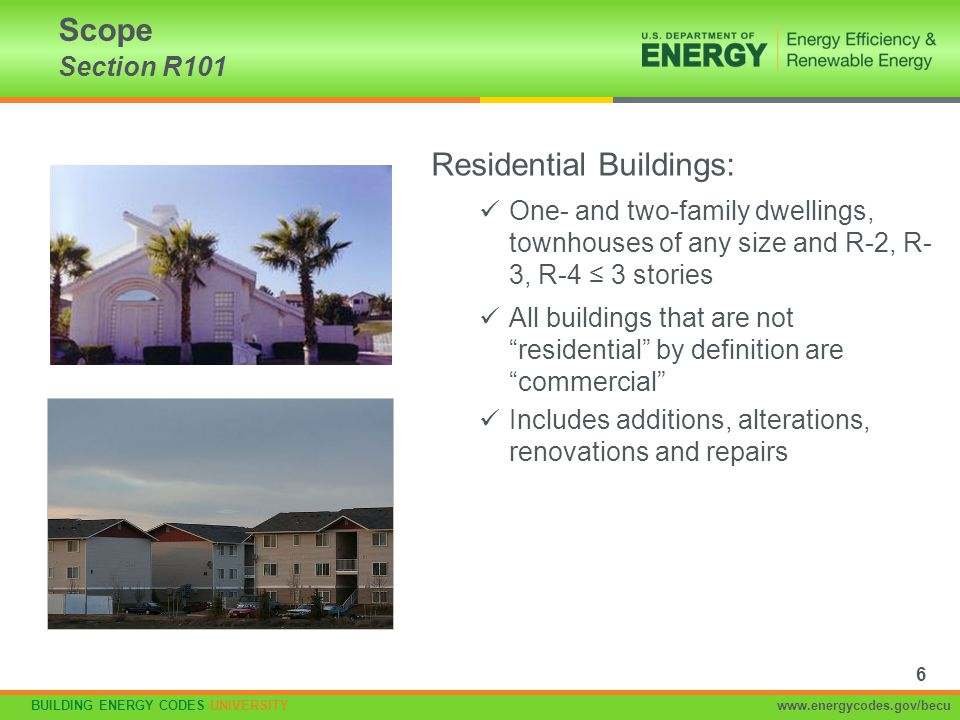 BUILDING ENERGY CODES UNIVERSITYwww.energycodes.gov/becu Scope Section R101 Residential Buildings: One- and two-family dwellings, townhouses of any si