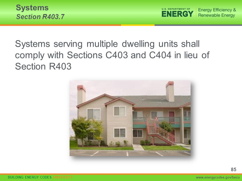 BUILDING ENERGY CODES UNIVERSITYwww.energycodes.gov/becu Systems serving multiple dwelling units shall comply with Sections C403 and C404 in lieu of S