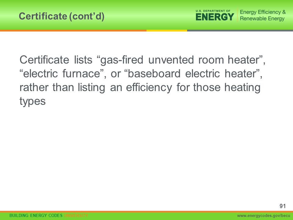 """BUILDING ENERGY CODES UNIVERSITYwww.energycodes.gov/becu Certificate lists """"gas-fired unvented room heater"""", """"electric furnace"""", or """"baseboard electri"""