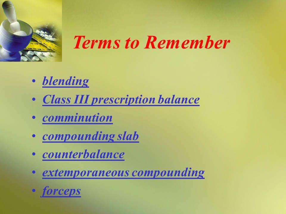 blending Class III prescription balance comminution compounding slab counterbalance extemporaneous compounding forceps Terms to Remember