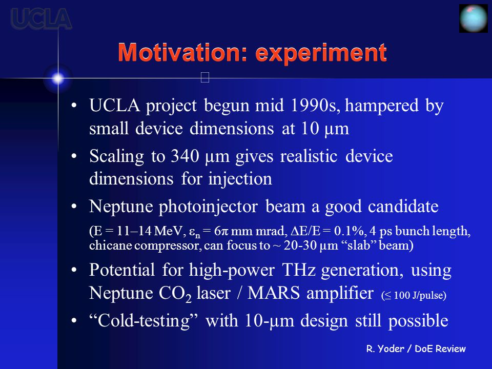 R. Yoder / DoE Review Motivation: experiment UCLA project begun mid 1990s, hampered by small device dimensions at 10 µm Scaling to 340 µm gives realis