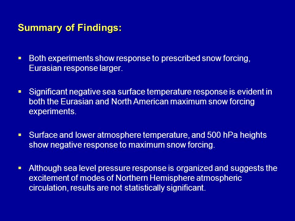Summary of Findings:  Both experiments show response to prescribed snow forcing, Eurasian response larger.  Significant negative sea surface tempera