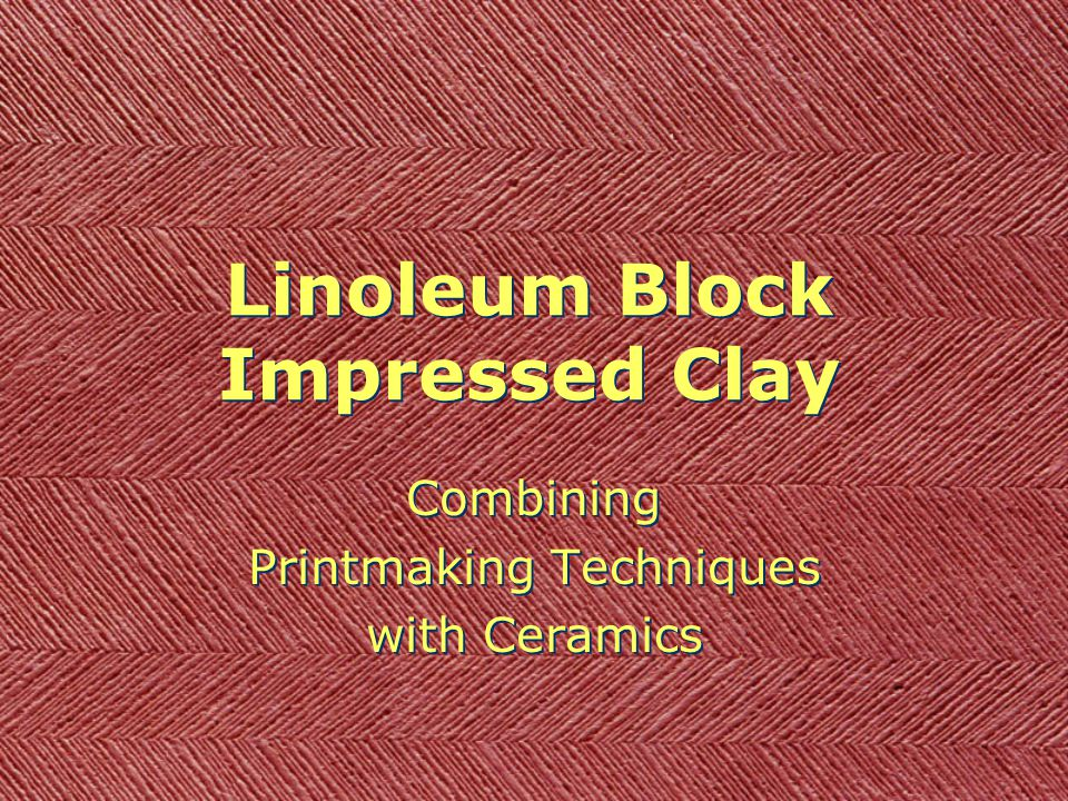 Linoleum Block Impressed Clay Combining Printmaking Techniques with Ceramics Combining Printmaking Techniques with Ceramics