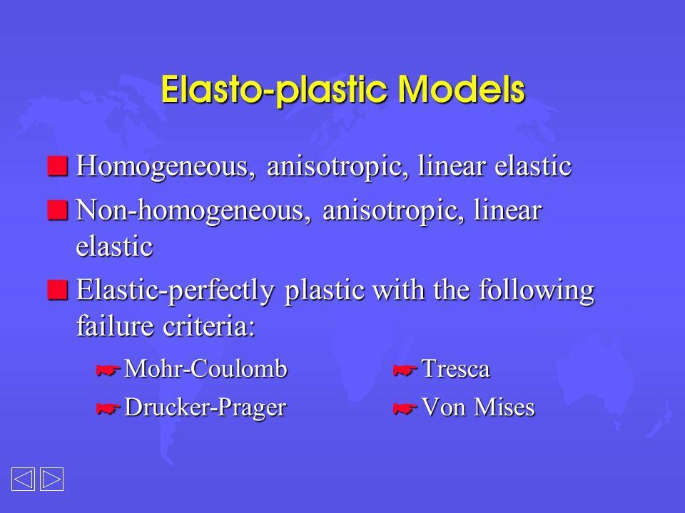 Elasto-plastic Models n Homogeneous, anisotropic, linear elastic n Non-homogeneous, anisotropic, linear elastic n Elastic-perfectly plastic with the f