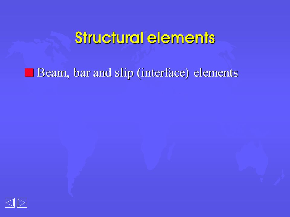 Structural elements n Beam, bar and slip (interface) elements