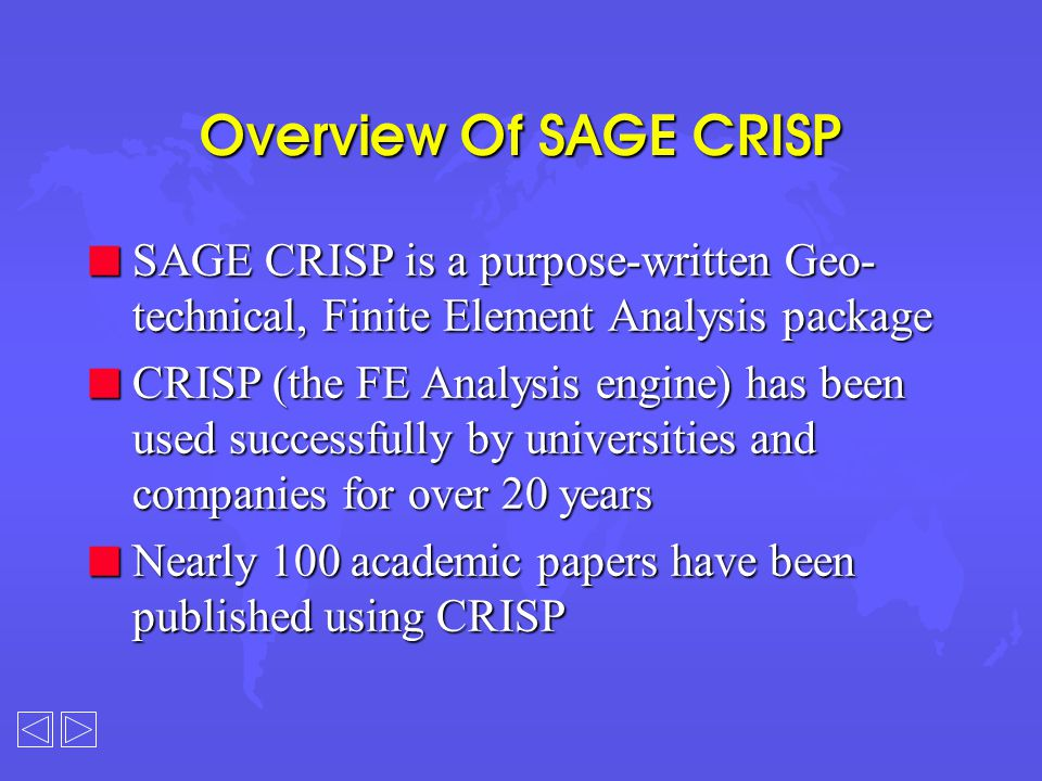 Overview Of SAGE CRISP n SAGE CRISP is a purpose-written Geo- technical, Finite Element Analysis package n CRISP (the FE Analysis engine) has been use