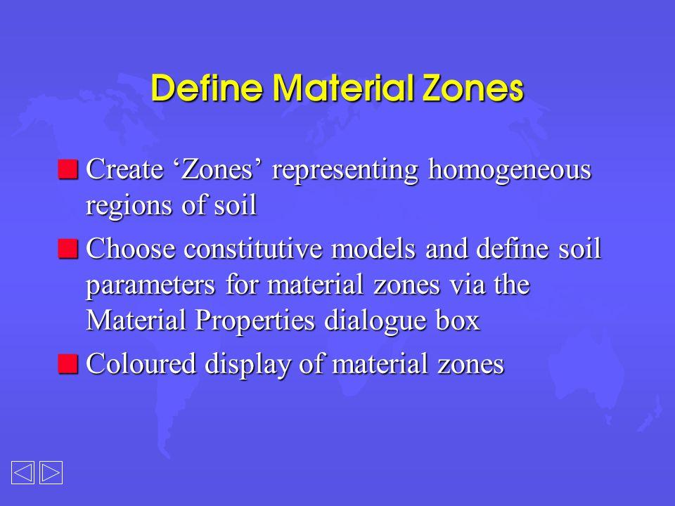 Define Material Zones n Create 'Zones' representing homogeneous regions of soil n Choose constitutive models and define soil parameters for material z