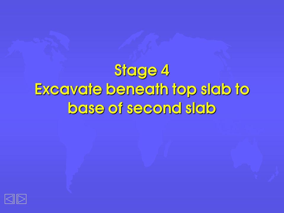 Stage 4 Excavate beneath top slab to base of second slab