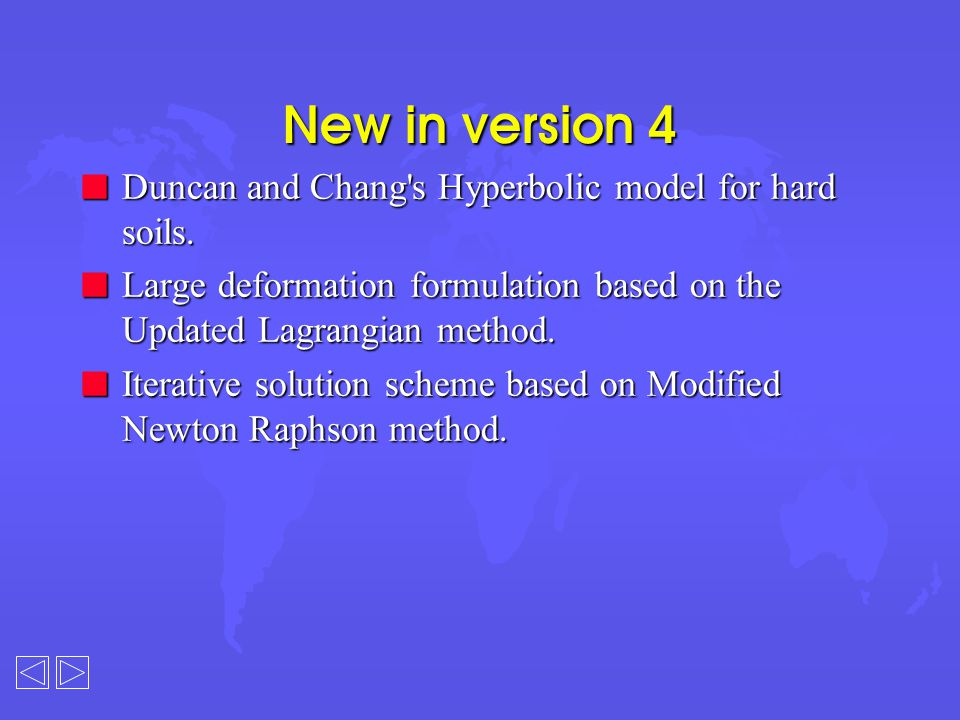 New in version 4 n Duncan and Chang's Hyperbolic model for hard soils. n Large deformation formulation based on the Updated Lagrangian method. n Itera