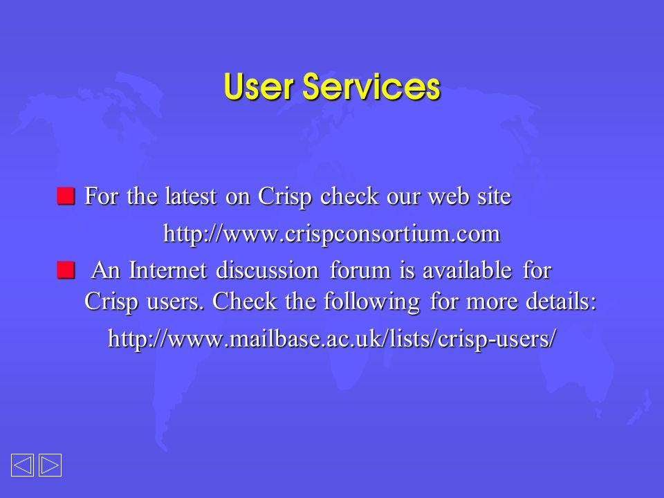 User Services n For the latest on Crisp check our web site http://www.crispconsortium.com n An Internet discussion forum is available for Crisp users.