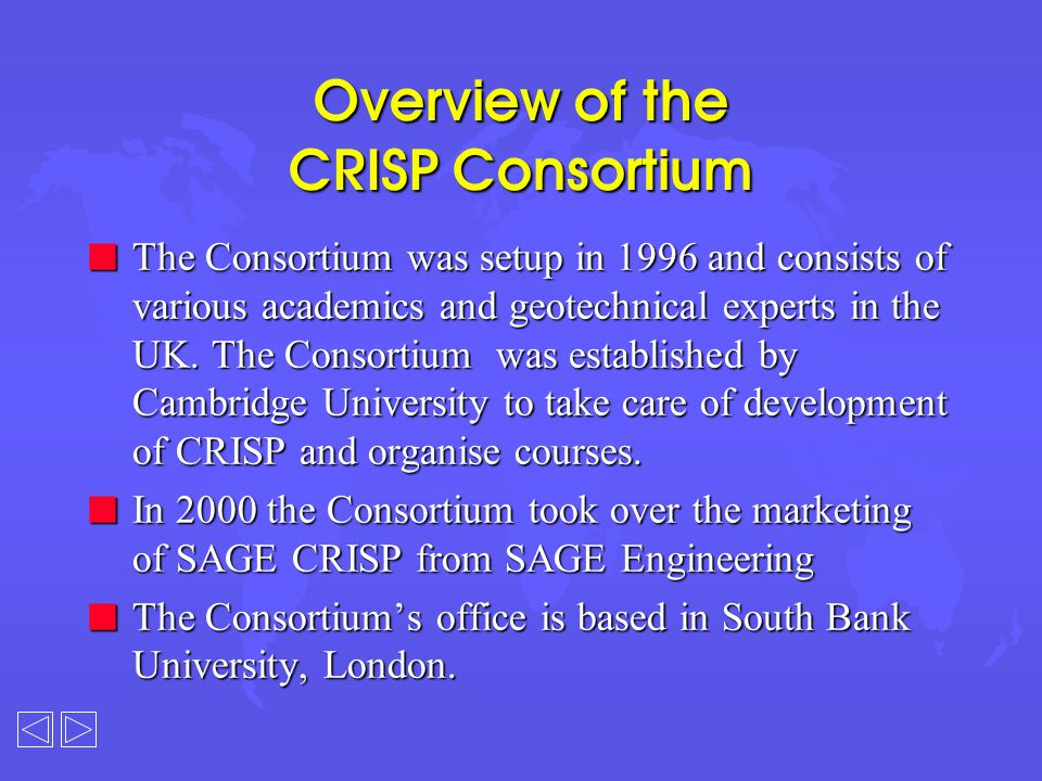Overview of the CRISP Consortium n The Consortium was setup in 1996 and consists of various academics and geotechnical experts in the UK. The Consorti