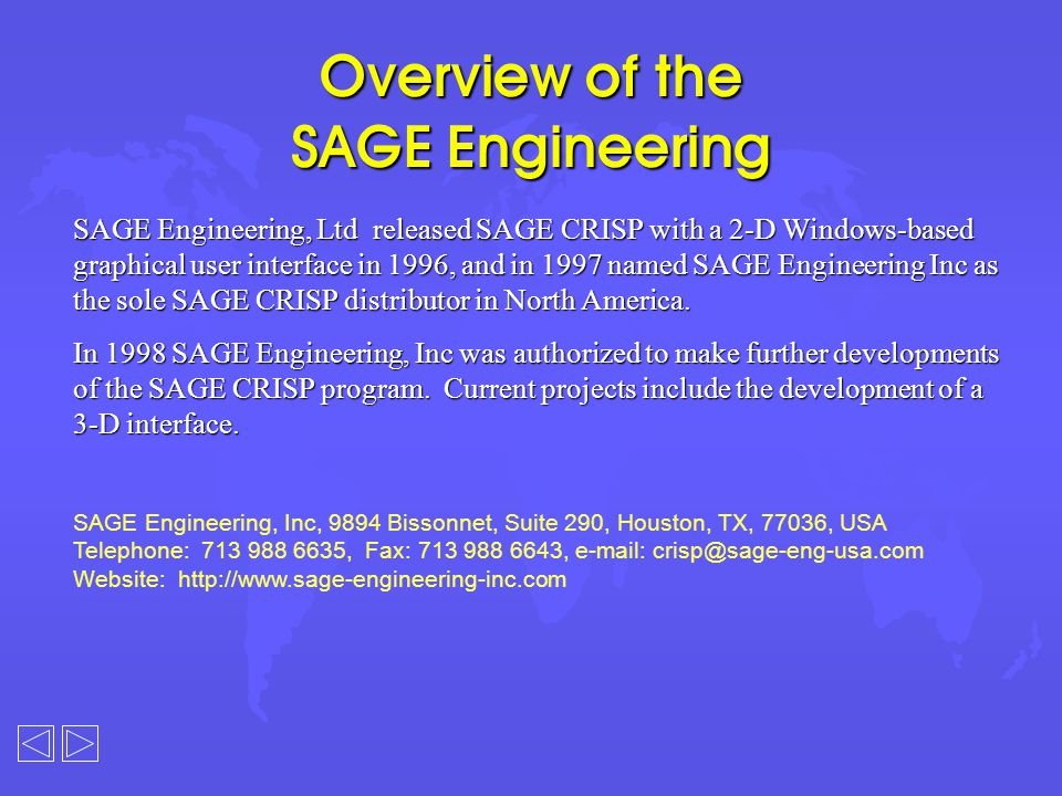 Overview of the SAGE Engineering SAGE Engineering, Ltd released SAGE CRISP with a 2-D Windows-based graphical user interface in 1996, and in 1997 named SAGE Engineering Inc as the sole SAGE CRISP distributor in North America.