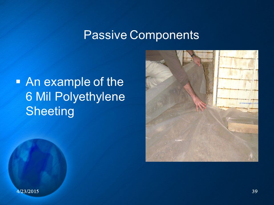 4/23/201539  An example of the 6 Mil Polyethylene Sheeting Passive Components