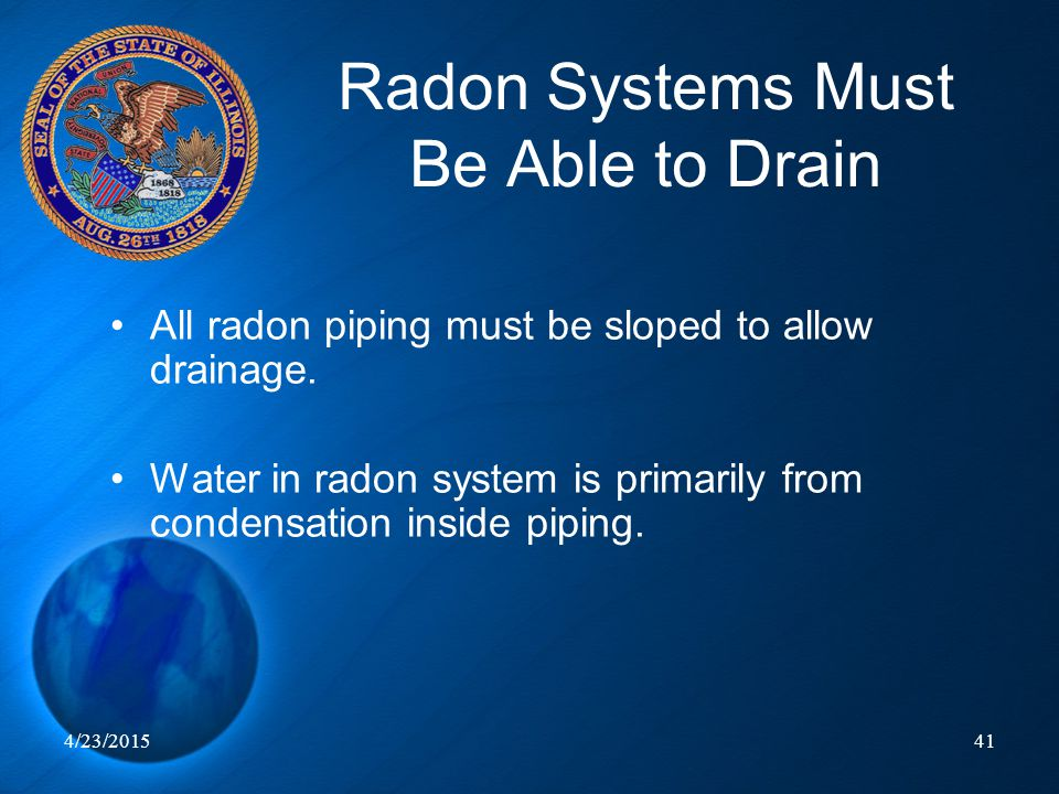 4/23/201541 Radon Systems Must Be Able to Drain All radon piping must be sloped to allow drainage. Water in radon system is primarily from condensatio