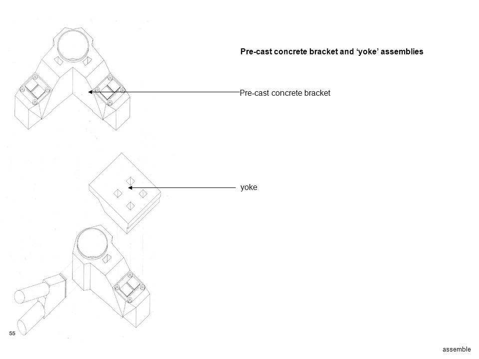 assemble Pre-cast concrete bracket and 'yoke' assemblies Pre-cast concrete bracket yoke