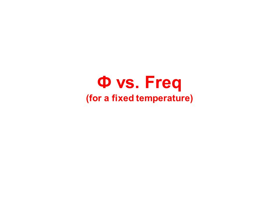 Ф vs. Freq (for a fixed temperature)