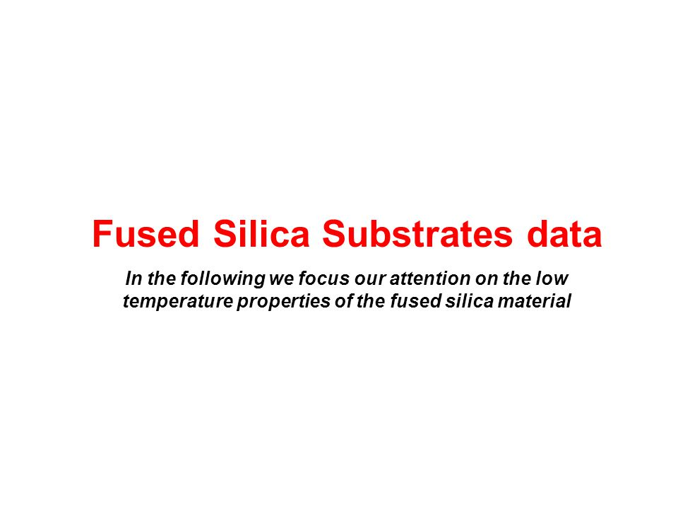 Fused Silica Substrates data In the following we focus our attention on the low temperature properties of the fused silica material