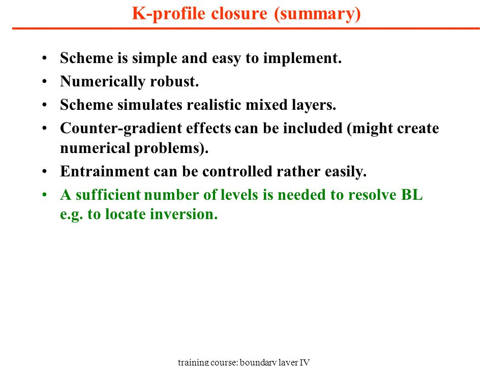 training course: boundary layer IV K-profile closure (summary) Scheme is simple and easy to implement.
