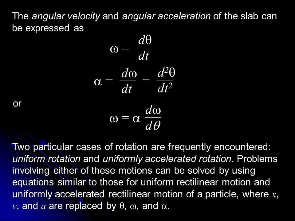 The angular velocity and angular acceleration of the slab can be expressed as  = d  dt  = = d  dt d 2  dt 2  =  dddd or Two particular case