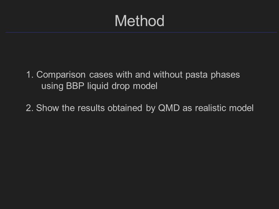Method 1.Comparison cases with and without pasta phases using BBP liquid drop model 2.