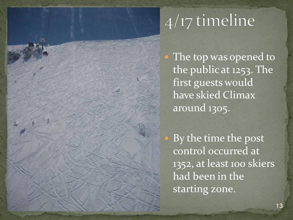 The top was opened to the public at 1253. The first guests would have skied Climax around 1305.