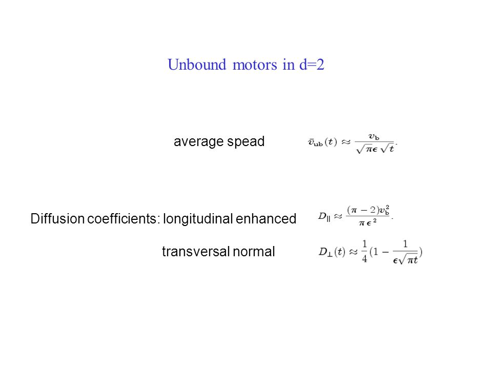 Unbound motors in d=2 average spead Diffusion coefficients: longitudinal enhanced transversal normal
