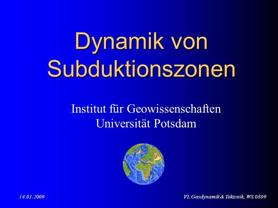 VL Geodynamik & Tektonik, WS 080914.01.2009 Dynamik von Subduktionszonen Institut für Geowissenschaften Universität Potsdam