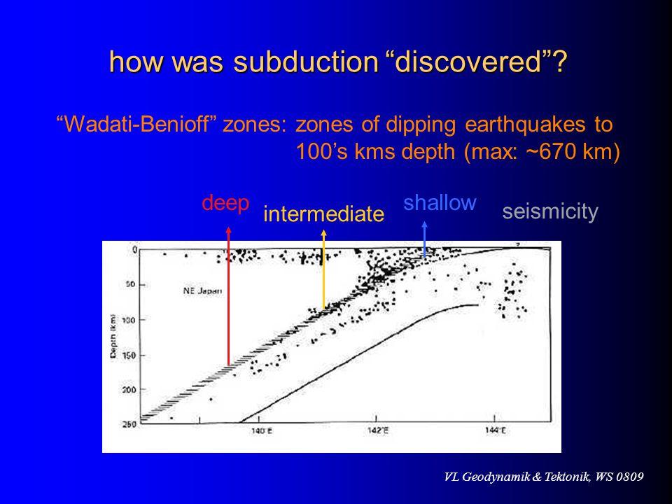 VL Geodynamik & Tektonik, WS 0809 deep intermediate shallow how was subduction discovered .