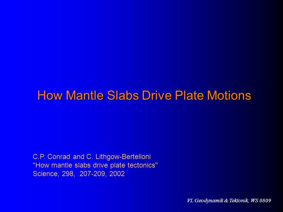 VL Geodynamik & Tektonik, WS 0809 How Mantle Slabs Drive Plate Motions C.P.