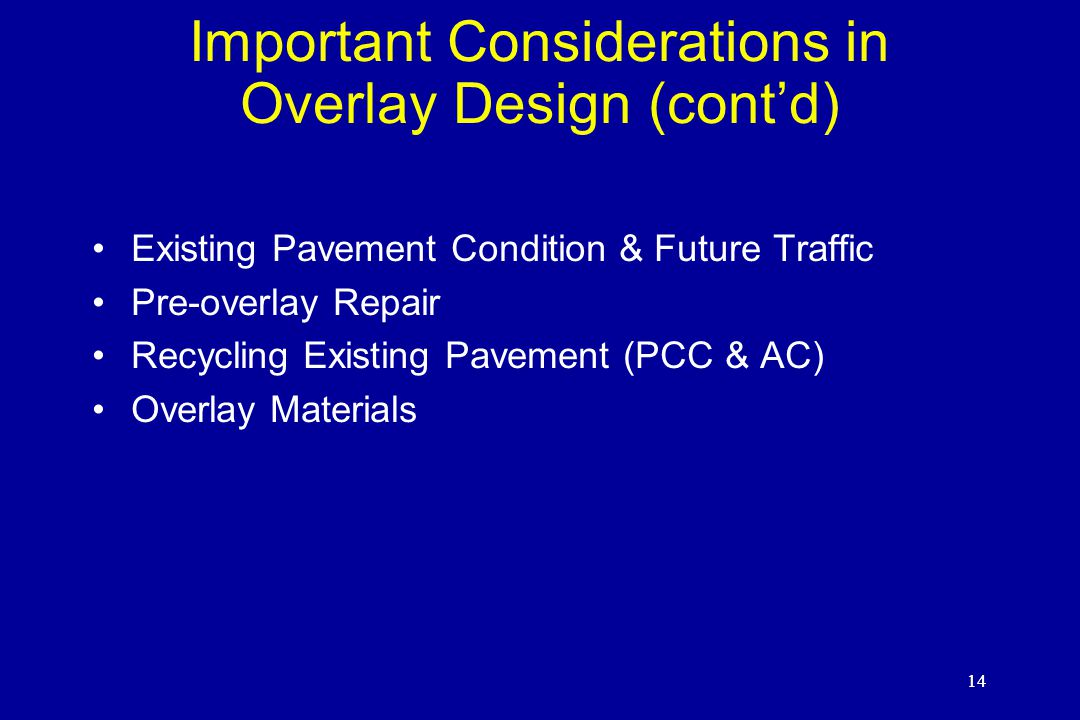 14 Important Considerations in Overlay Design (cont'd) Existing Pavement Condition & Future Traffic Pre-overlay Repair Recycling Existing Pavement (PCC & AC) Overlay Materials 14