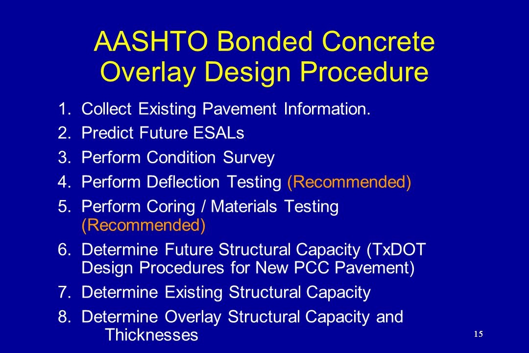15 AASHTO Bonded Concrete Overlay Design Procedure 1.Collect Existing Pavement Information.