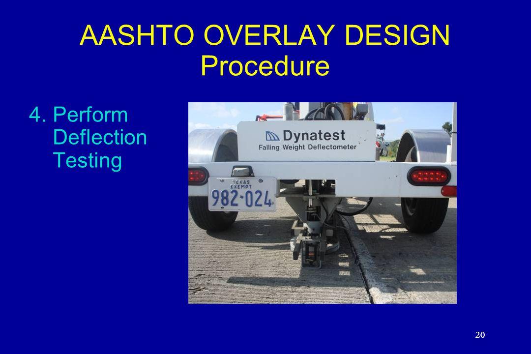 20 AASHTO OVERLAY DESIGN Procedure 4.Perform Deflection Testing 20