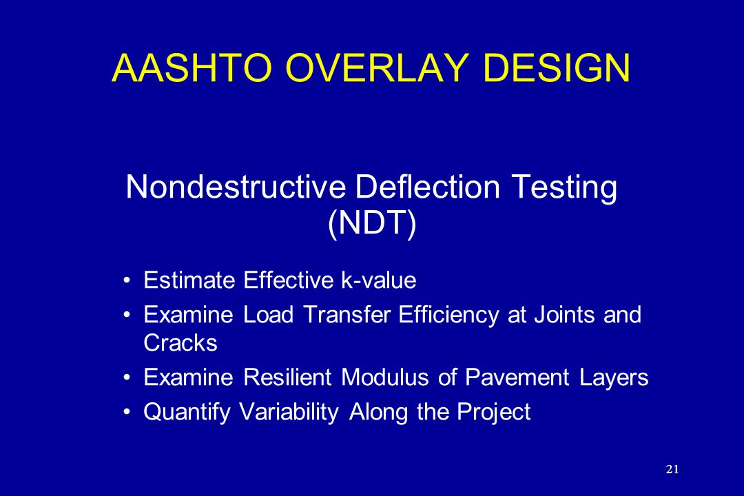21 Nondestructive Deflection Testing (NDT) Estimate Effective k-value Examine Load Transfer Efficiency at Joints and Cracks Examine Resilient Modulus