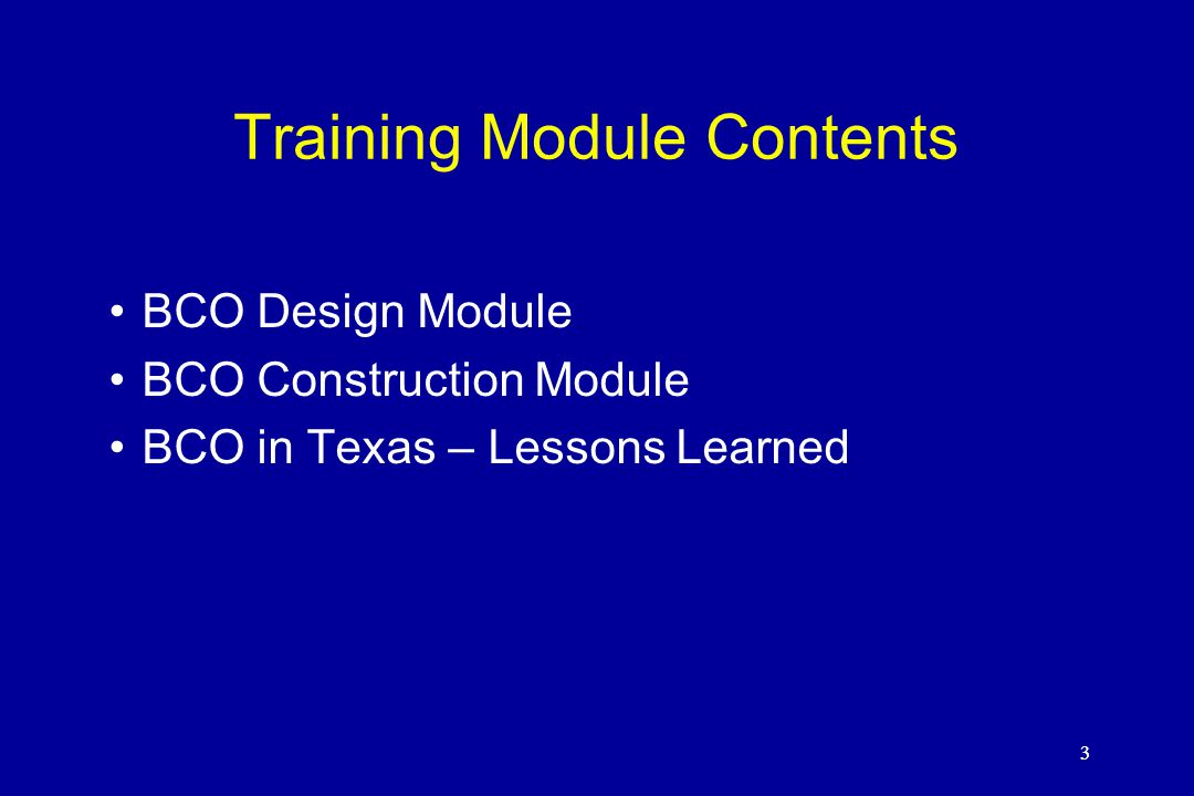 3 Training Module Contents BCO Design Module BCO Construction Module BCO in Texas – Lessons Learned 3