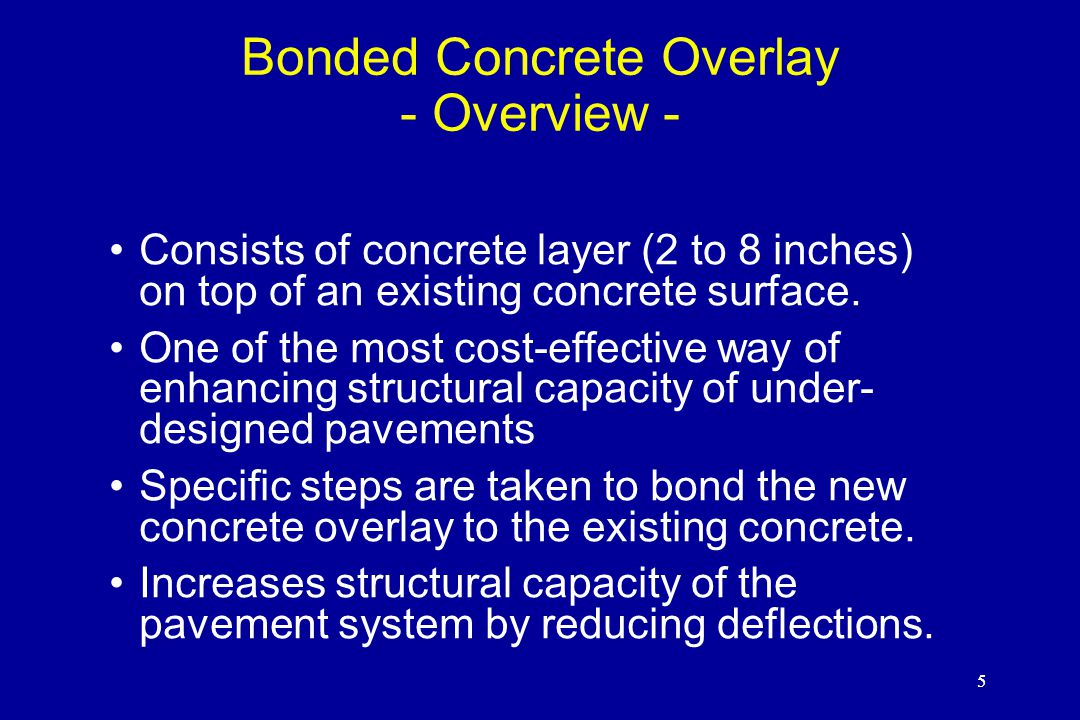 5 Bonded Concrete Overlay - Overview - Consists of concrete layer (2 to 8 inches) on top of an existing concrete surface.