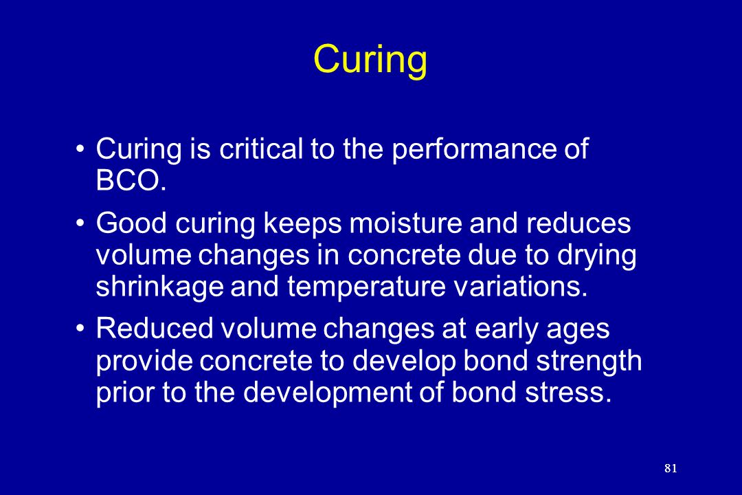 81 Curing Curing is critical to the performance of BCO.