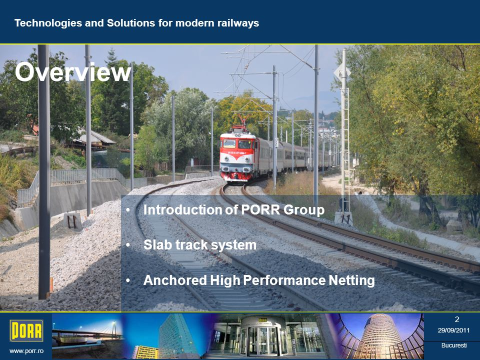 www.porr.ro 29/09/2011 Bucuresti Technologies and Solutions for modern railways 2 Introduction of PORR Group Slab track system Anchored High Performance Netting Overview