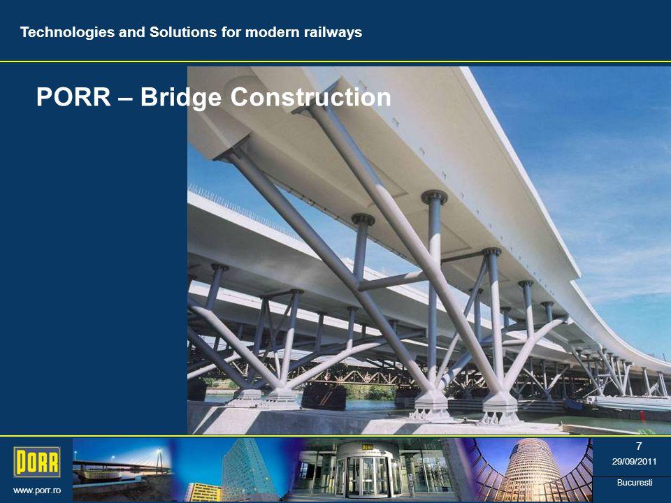 www.porr.ro 29/09/2011 Bucuresti 7 PORR – Bridge Construction Technologies and Solutions for modern railways