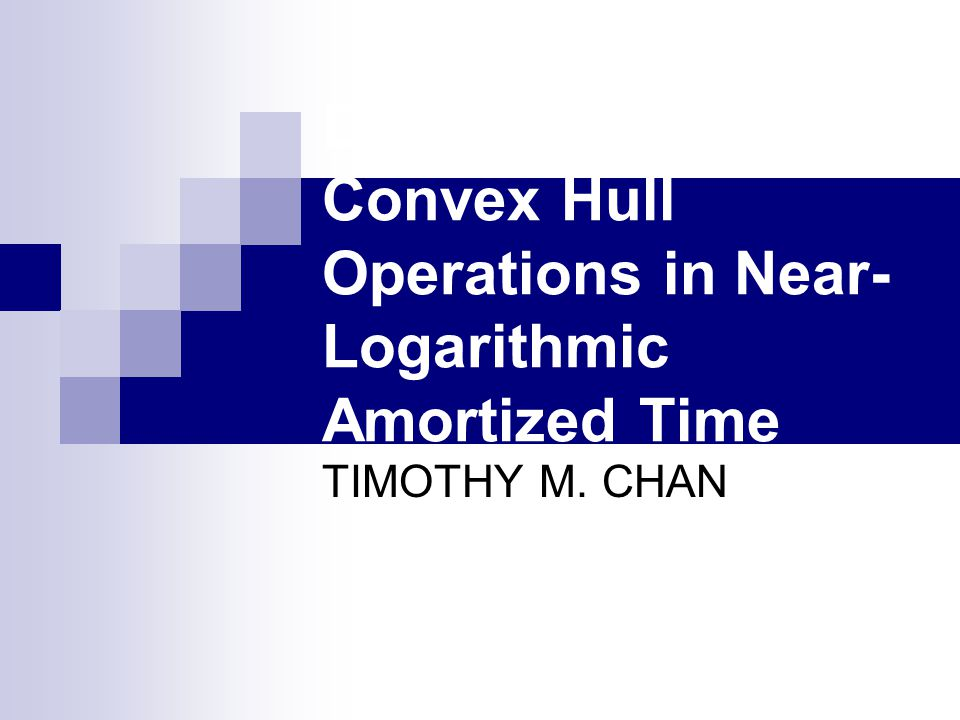 Dynamic Planar Convex Hull Operations in Near- Logarithmic Amortized Time TIMOTHY M. CHAN