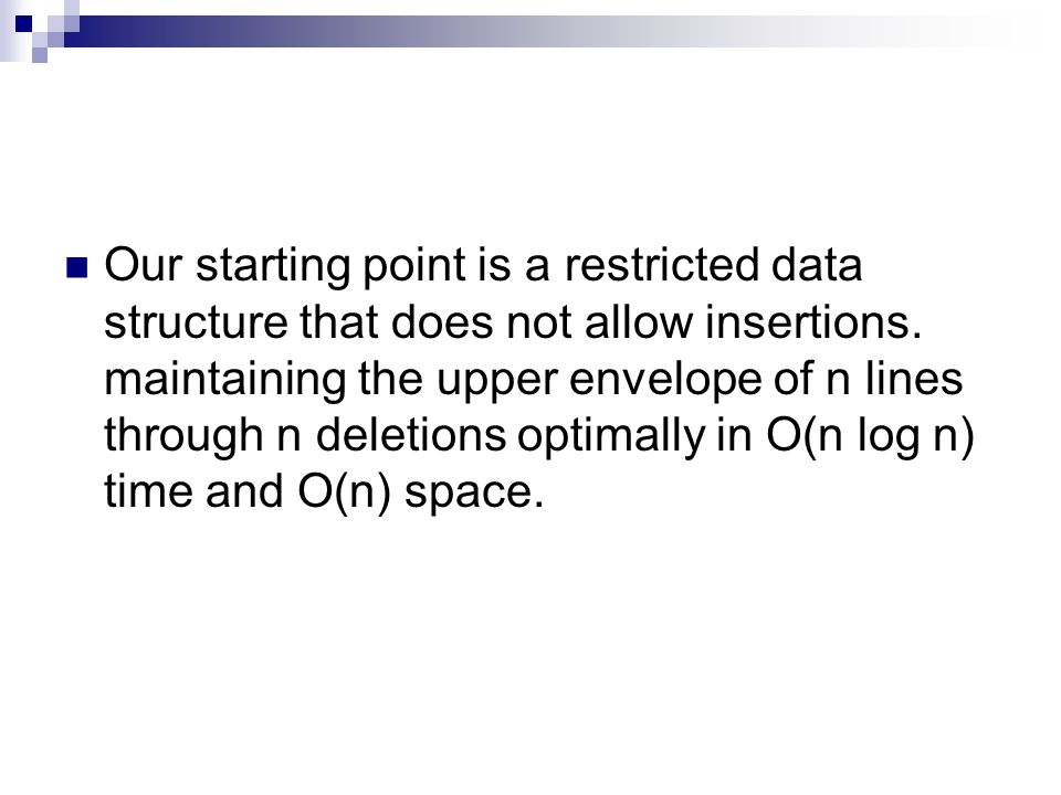 Our starting point is a restricted data structure that does not allow insertions.