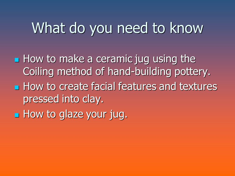 What do you need to know How to make a ceramic jug using the Coiling method of hand-building pottery. How to make a ceramic jug using the Coiling meth