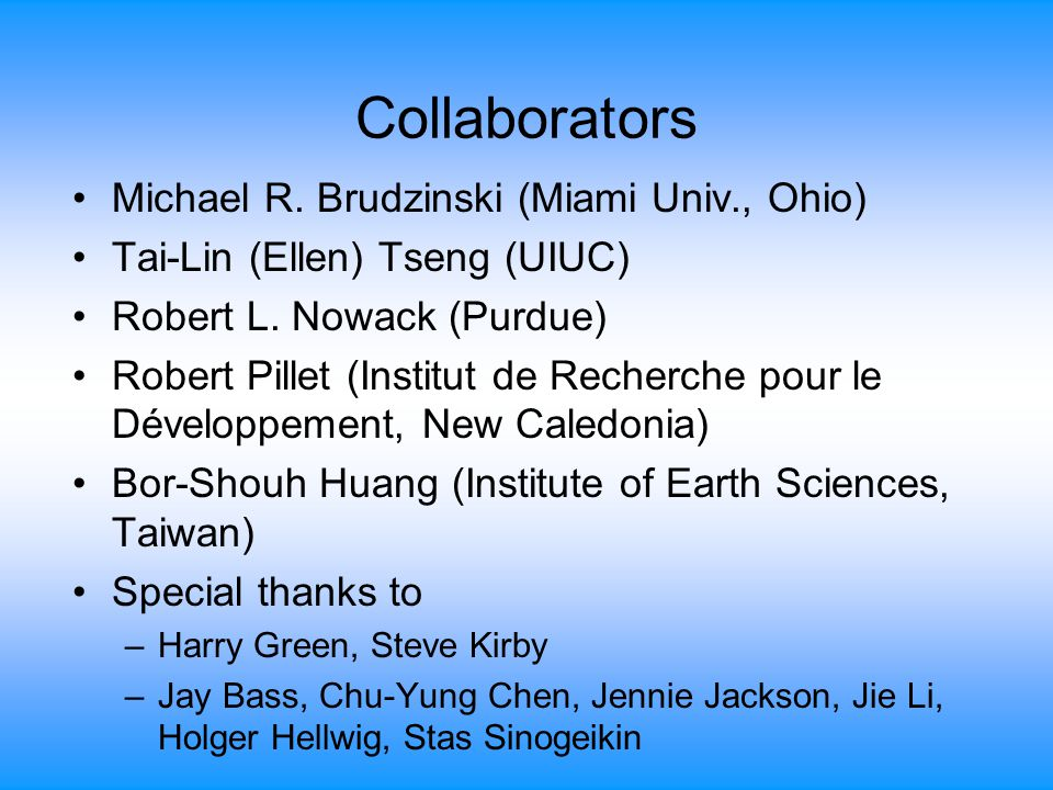 Collaborators Michael R. Brudzinski (Miami Univ., Ohio) Tai-Lin (Ellen) Tseng (UIUC) Robert L.