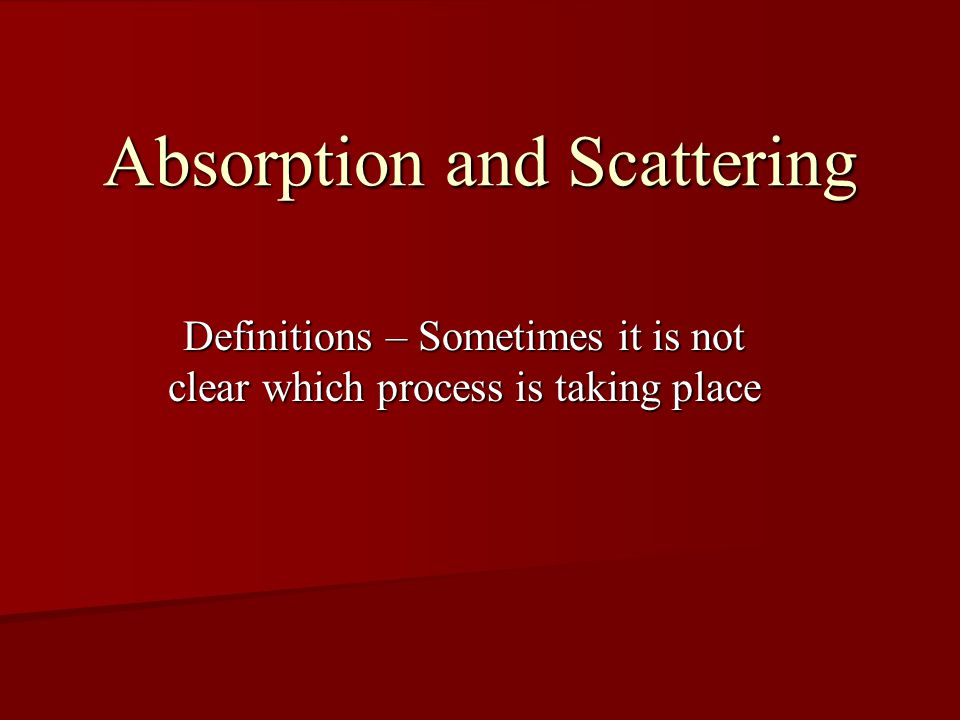 Absorption and Scattering Definitions – Sometimes it is not clear which process is taking place