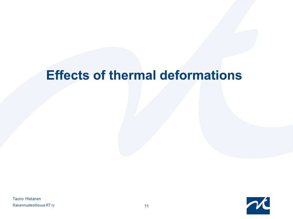 Rakennusteollisuus RT ry 11 Tauno Hietanen Effects of thermal deformations