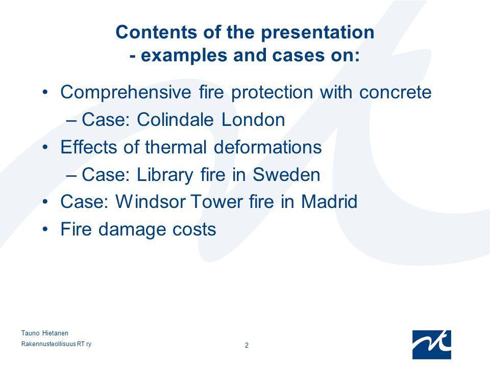 Rakennusteollisuus RT ry 33 Tauno Hietanen Regardless of the building material fires will occur, but the building material is heavily influencing the severity of the fire.